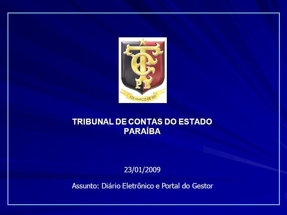 TRIBUNAL DE CONTAS DO ESTADO PARAÍBA 23/01/2009 Assunto: Diário Eletrônico e Portal do Gestor