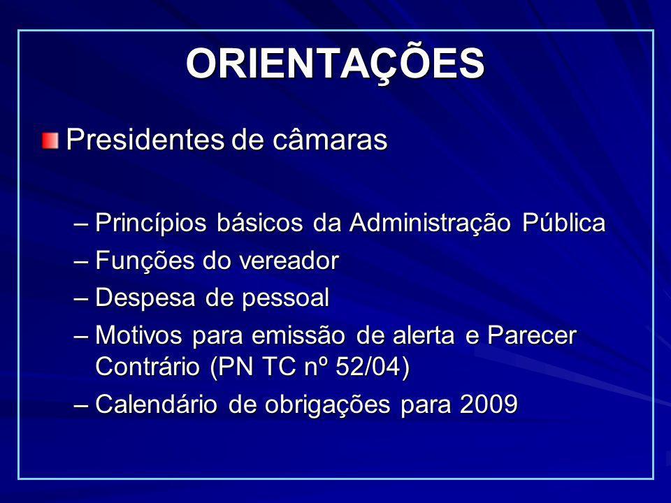 ORIENTAÇÕES Presidentes de câmaras –Princípios básicos da Administração Pública –Funções do vereador –Despesa de pessoal –Motivos para emissão de alerta e Parecer Contrário (PN TC nº 52/04) –Calendário de obrigações para 2009