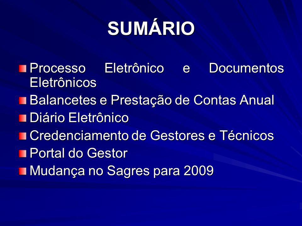 SUMÁRIO Processo Eletrônico e Documentos Eletrônicos Balancetes e Prestação de Contas Anual Diário Eletrônico Credenciamento de Gestores e Técnicos Portal do Gestor Mudança no Sagres para 2009