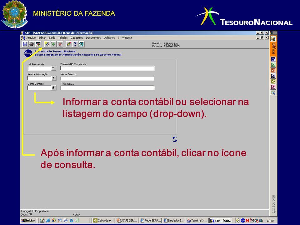 MINISTÉRIO DA FAZENDA Informar a conta contábil ou selecionar na listagem do campo (drop-down). Após informar a conta contábil, clicar no ícone de con