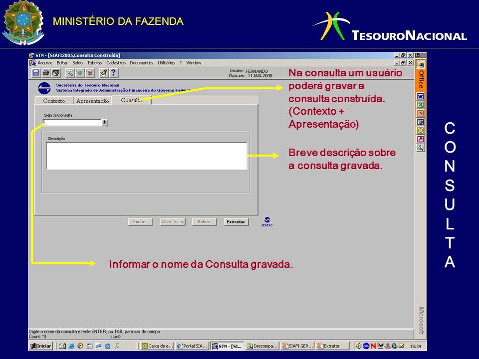 MINISTÉRIO DA FAZENDA Informar o nome da Consulta gravada. Na consulta um usuário poderá gravar a consulta construída. (Contexto + Apresentação) Breve