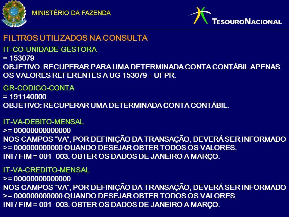MINISTÉRIO DA FAZENDA FILTROS UTILIZADOS NA CONSULTA IT-CO-UNIDADE-GESTORA = 153079 OBJETIVO: RECUPERAR PARA UMA DETERMINADA CONTA CONTÁBIL APENAS OS