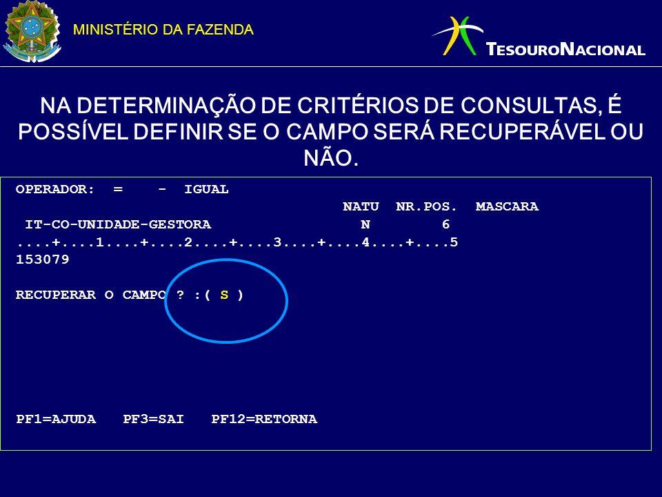 MINISTÉRIO DA FAZENDA NA DETERMINAÇÃO DE CRITÉRIOS DE CONSULTAS, É POSSÍVEL DEFINIR SE O CAMPO SERÁ RECUPERÁVEL OU NÃO. OPERADOR: = - IGUAL NATU NR.PO