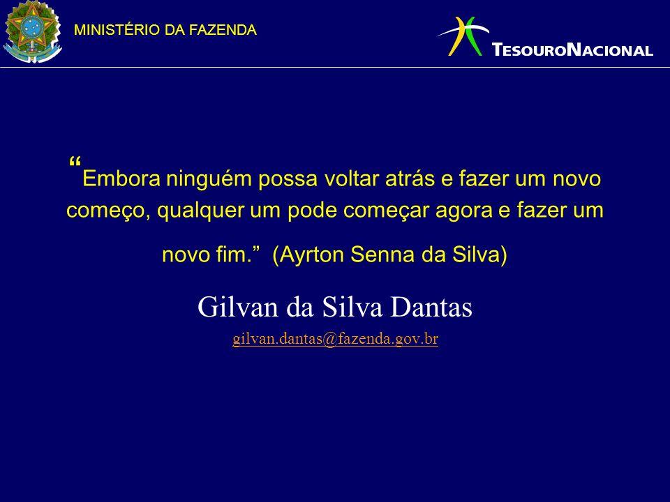 MINISTÉRIO DA FAZENDA Embora ninguém possa voltar atrás e fazer um novo começo, qualquer um pode começar agora e fazer um novo fim. (Ayrton Senna da S