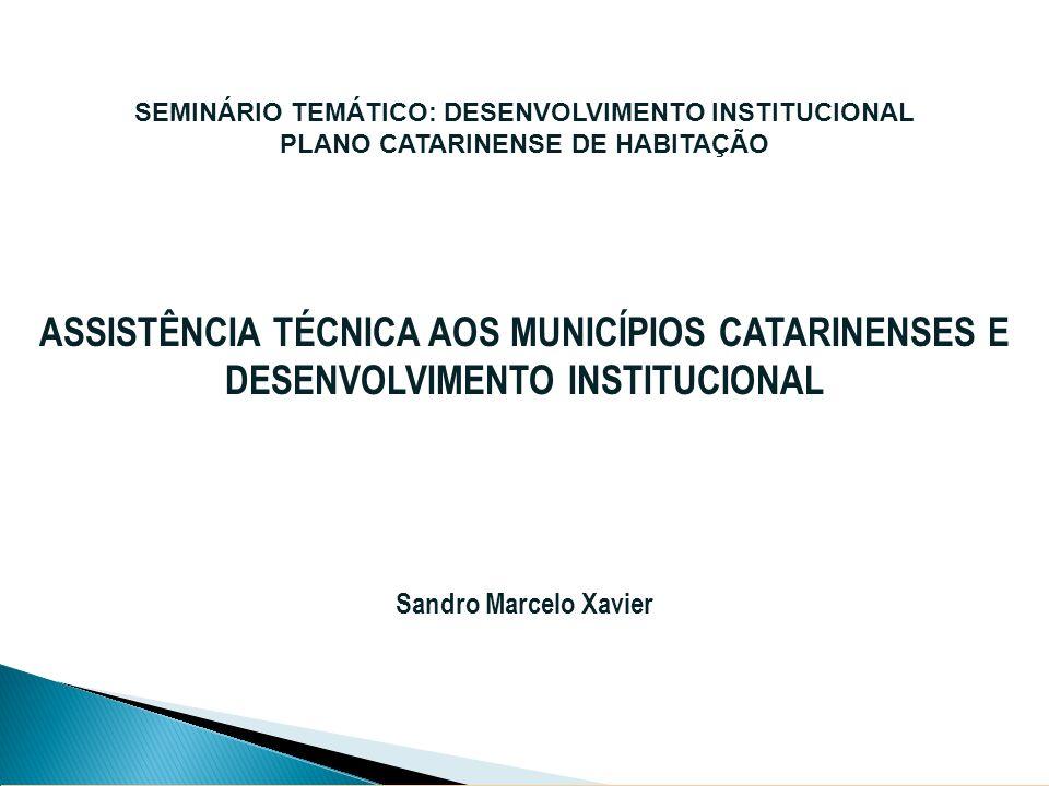 SEMINÁRIO TEMÁTICO: DESENVOLVIMENTO INSTITUCIONAL PLANO CATARINENSE DE HABITAÇÃO ASSISTÊNCIA TÉCNICA AOS MUNICÍPIOS CATARINENSES E DESENVOLVIMENTO INS