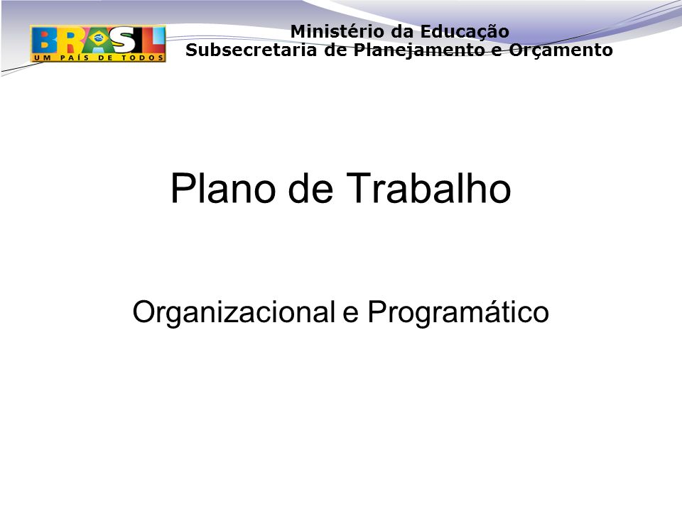 Ministério da Educação Subsecretaria de Planejamento e Orçamento Plano de Trabalho Organizacional e Programático
