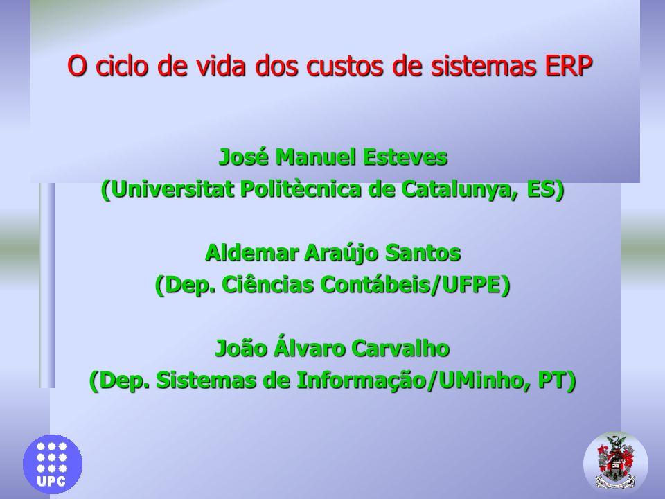 O ciclo de vida dos custos de sistemas ERP José Manuel Esteves (Universitat Politècnica de Catalunya, ES) Aldemar Araújo Santos (Dep. Ciências Contábe