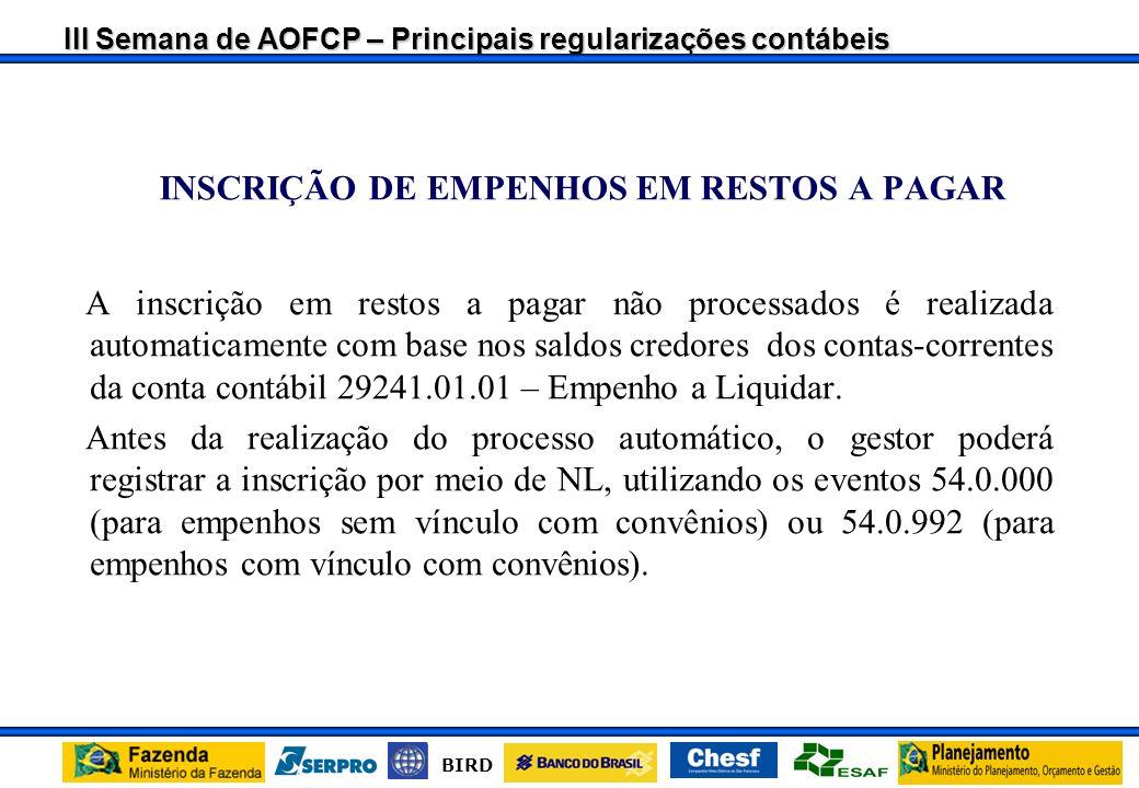 III Semana de AOFCP – Principais regularizações contábeis BIRD Baixa de saldos As contas contábeis que possuem indicador de encerramento do tipo regis
