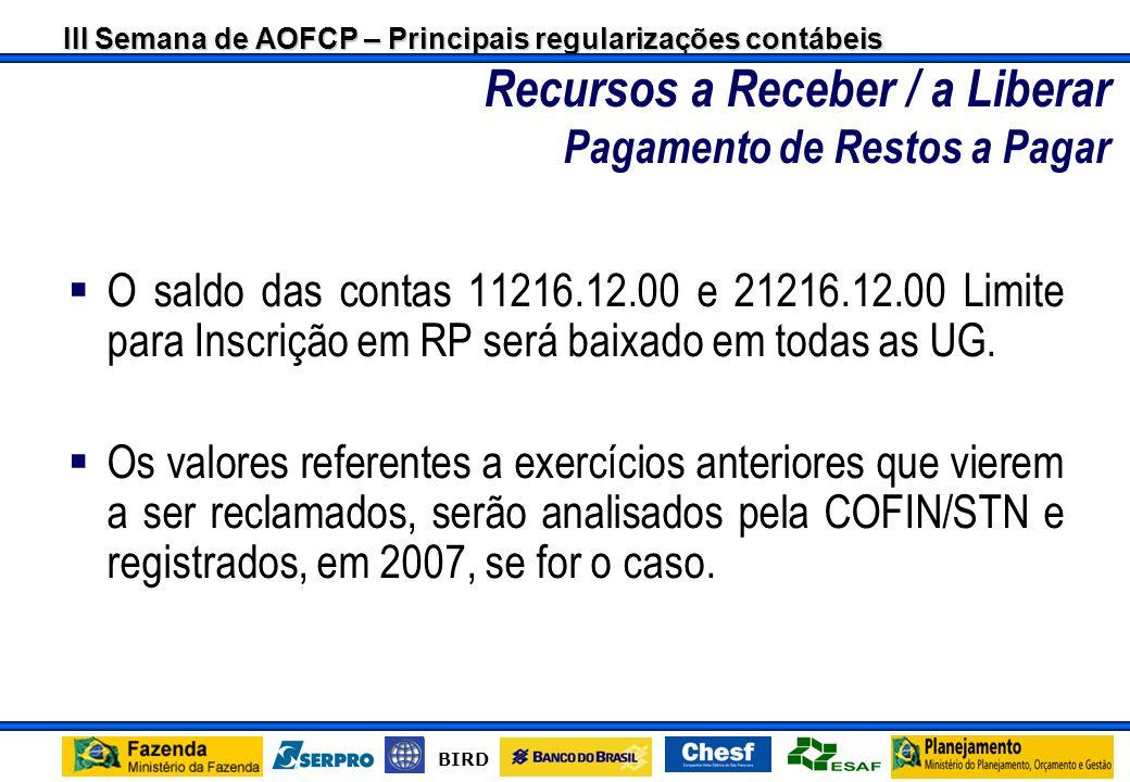 III Semana de AOFCP – Principais regularizações contábeis BIRD A Diferença a MENOR entre os valores financeiros concedidos pelo concedente e o total d
