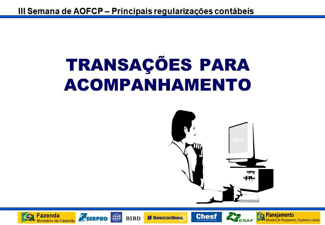 III Semana de AOFCP – Principais regularizações contábeis BIRD Será feita automaticamente pelo sistema, com base no saldo da Conta 29241.01.01 - Empen