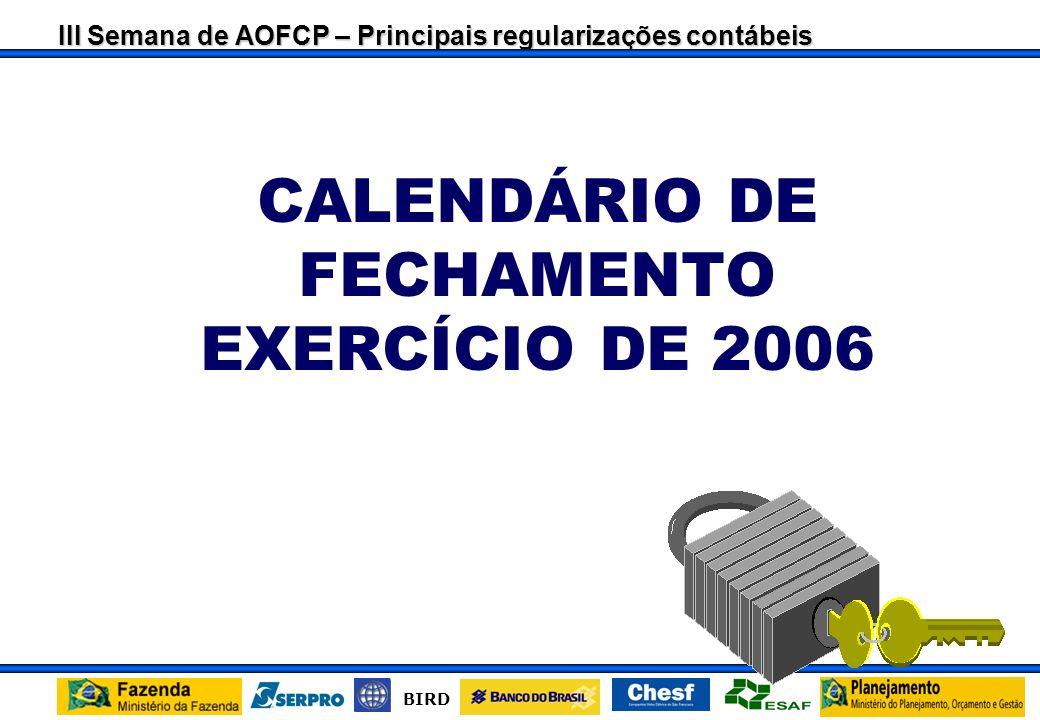 III Semana de AOFCP – Principais regularizações contábeis BIRD 2.1.2.6.4.00.00 – GRU A CLASSIFICAR Não deverá conter saldo no encerramento do Exercício.