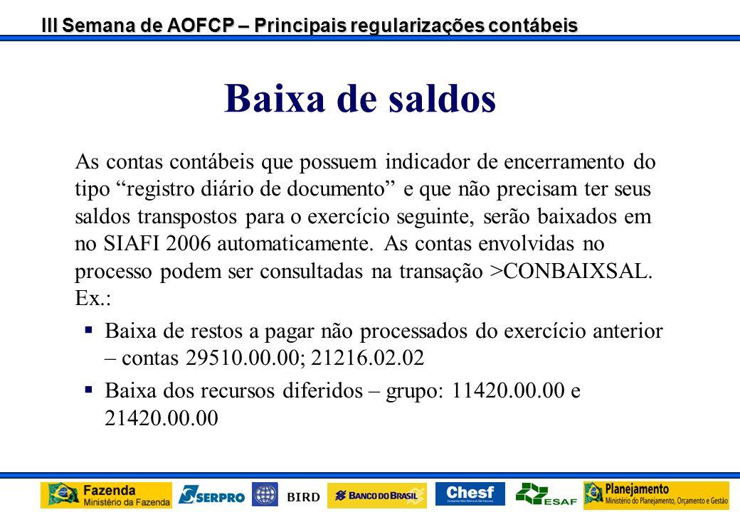 III Semana de AOFCP – Principais regularizações contábeis BIRD Transposição de saldos As contas contábeis que possuem indicador de encerramento do tip