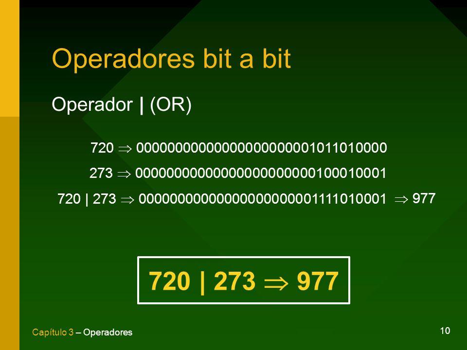 10 Capítulo 3 – Operadores Operadores bit a bit Operador | (OR) 720 00000000000000000000001011010000 273 00000000000000000000000100010001 720 | 273 00