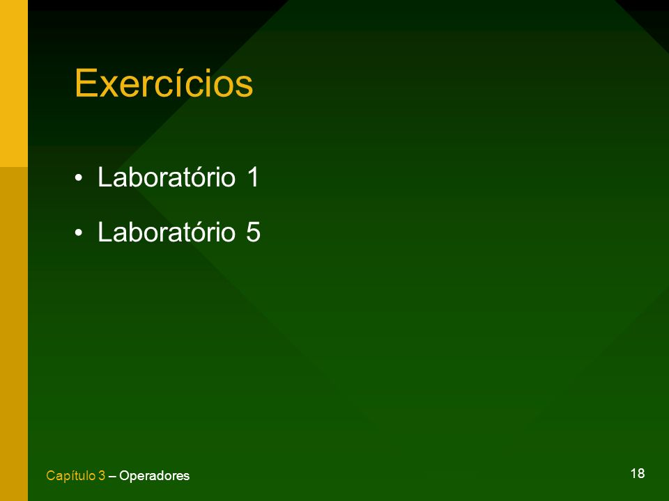 18 Capítulo 3 – Operadores Exercícios Laboratório 1 Laboratório 5
