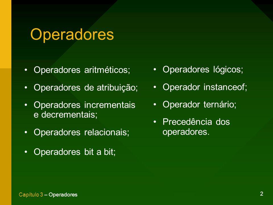 2 Capítulo 3 – Operadores Operadores Operadores aritméticos; Operadores de atribuição; Operadores incrementais e decrementais; Operadores relacionais;