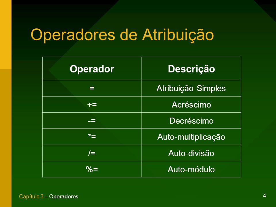 4 Capítulo 3 – Operadores Operadores de Atribuição OperadorDescrição =Atribuição Simples +=Acréscimo -=Decréscimo *=Auto-multiplicação /=Auto-divisão