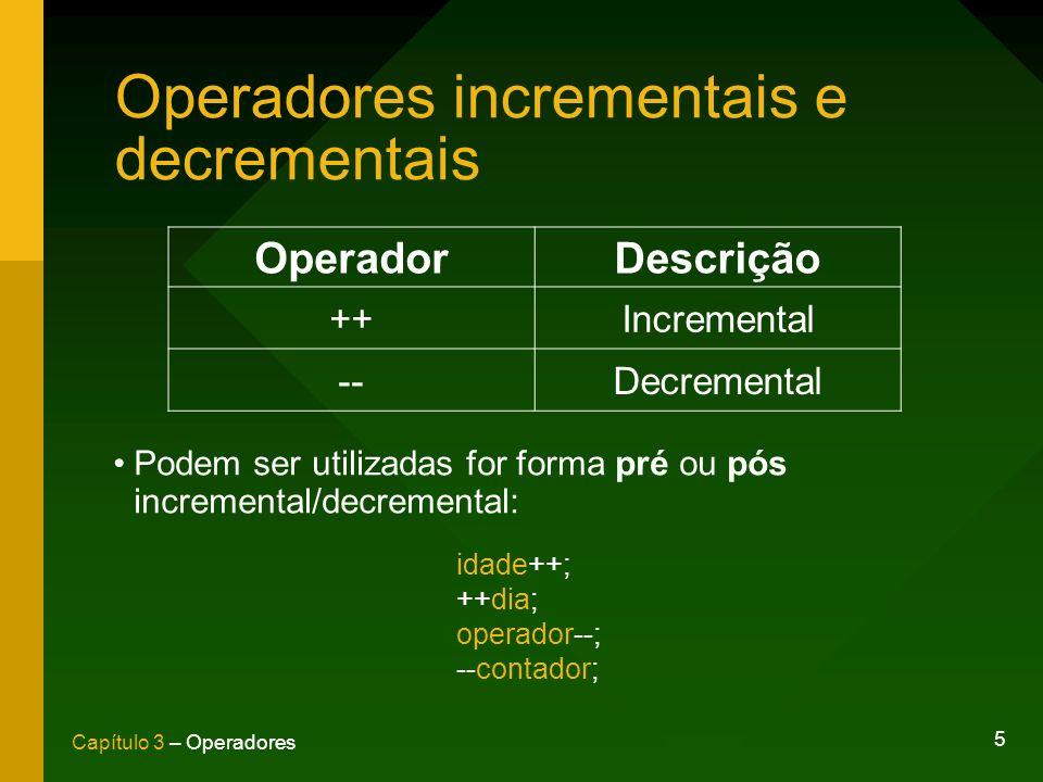 5 Capítulo 3 – Operadores Operadores incrementais e decrementais OperadorDescrição ++Incremental --Decremental Podem ser utilizadas for forma pré ou p