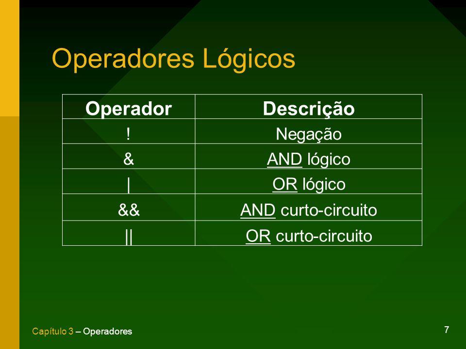 7 Capítulo 3 – Operadores Operadores Lógicos OperadorDescrição !Negação &AND lógico |OR lógico &&AND curto-circuito ||OR curto-circuito
