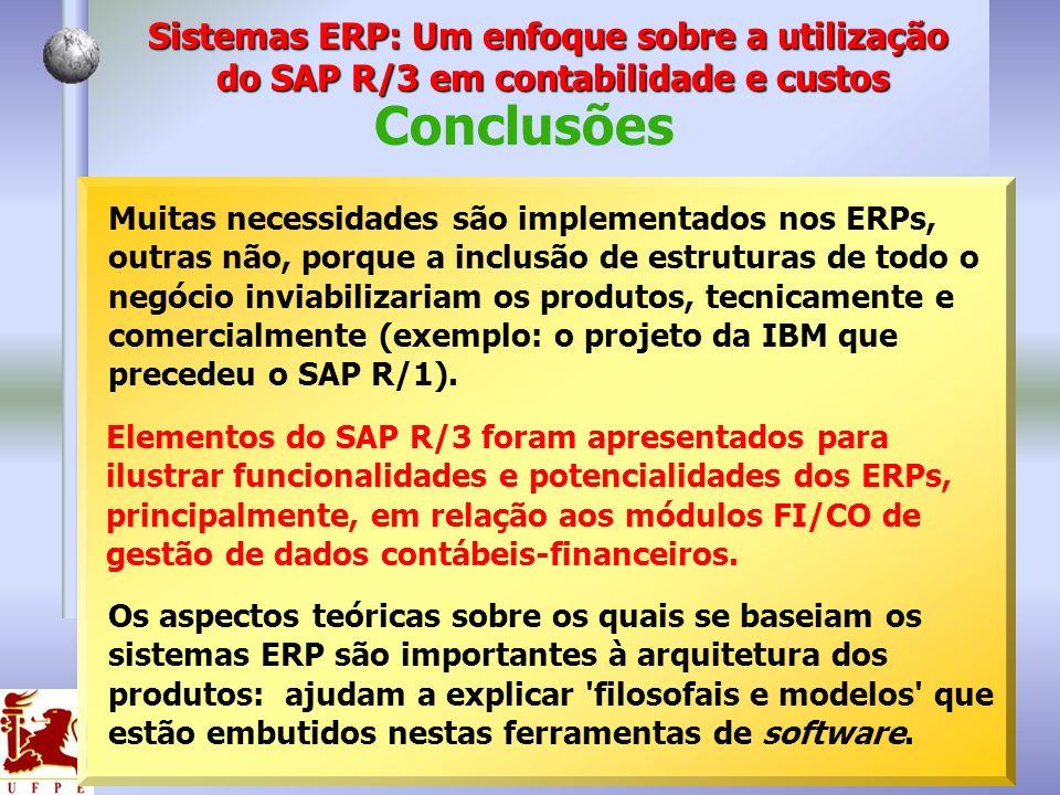 Conclusões Muitas necessidades são implementados nos ERPs, outras não, porque a inclusão de estruturas de todo o negócio inviabilizariam os produtos,