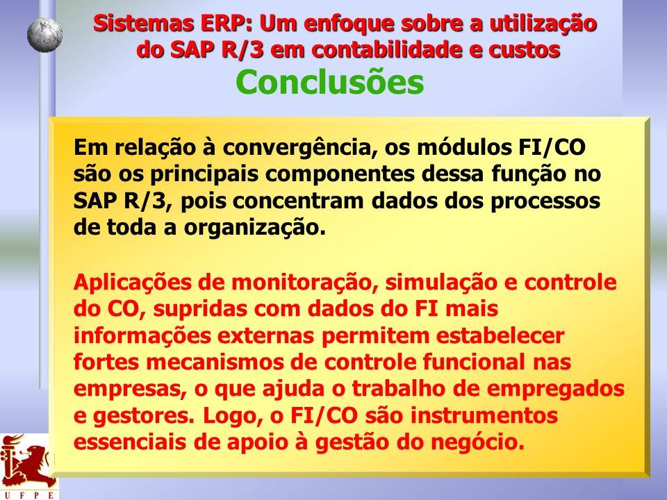 Conclusões Em relação à convergência, os módulos FI/CO são os principais componentes dessa função no SAP R/3, pois concentram dados dos processos de t