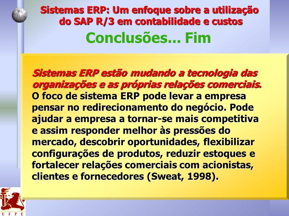 Conclusões... Fim Sistemas ERP estão mudando a tecnologia das organizações e as próprias relações comerciais. O foco de sistema ERP pode levar a empre