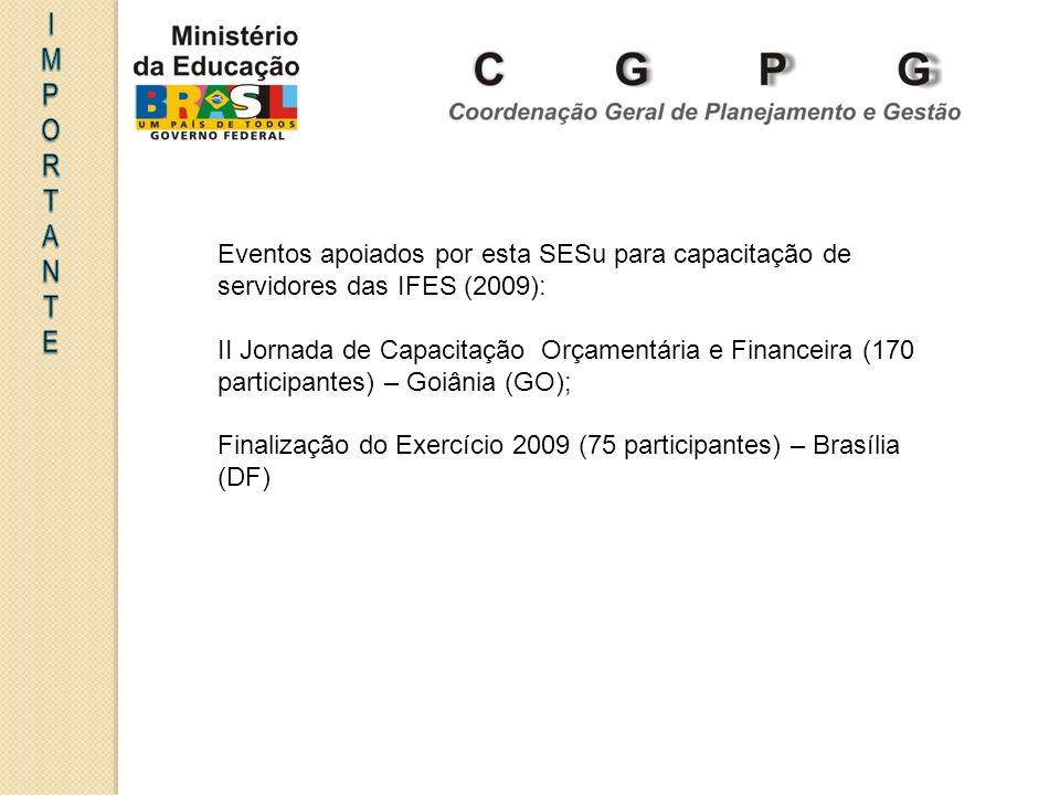 Eventos apoiados por esta SESu para capacitação de servidores das IFES (2009): II Jornada de Capacitação Orçamentária e Financeira (170 participantes) – Goiânia (GO); Finalização do Exercício 2009 (75 participantes) – Brasília (DF)