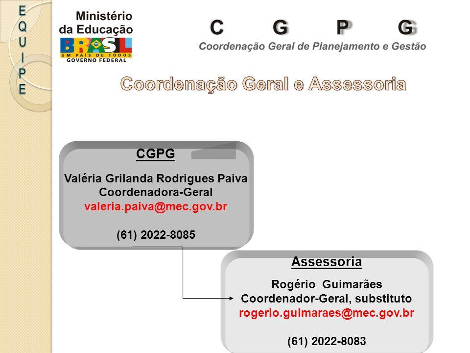 CGPG Valéria Grilanda Rodrigues Paiva Coordenadora-Geral valeria.paiva@mec.gov.br (61) 2022-8085 Assessoria Rogério Guimarães Coordenador-Geral, substituto rogerio.guimaraes@mec.gov.br (61) 2022-8083