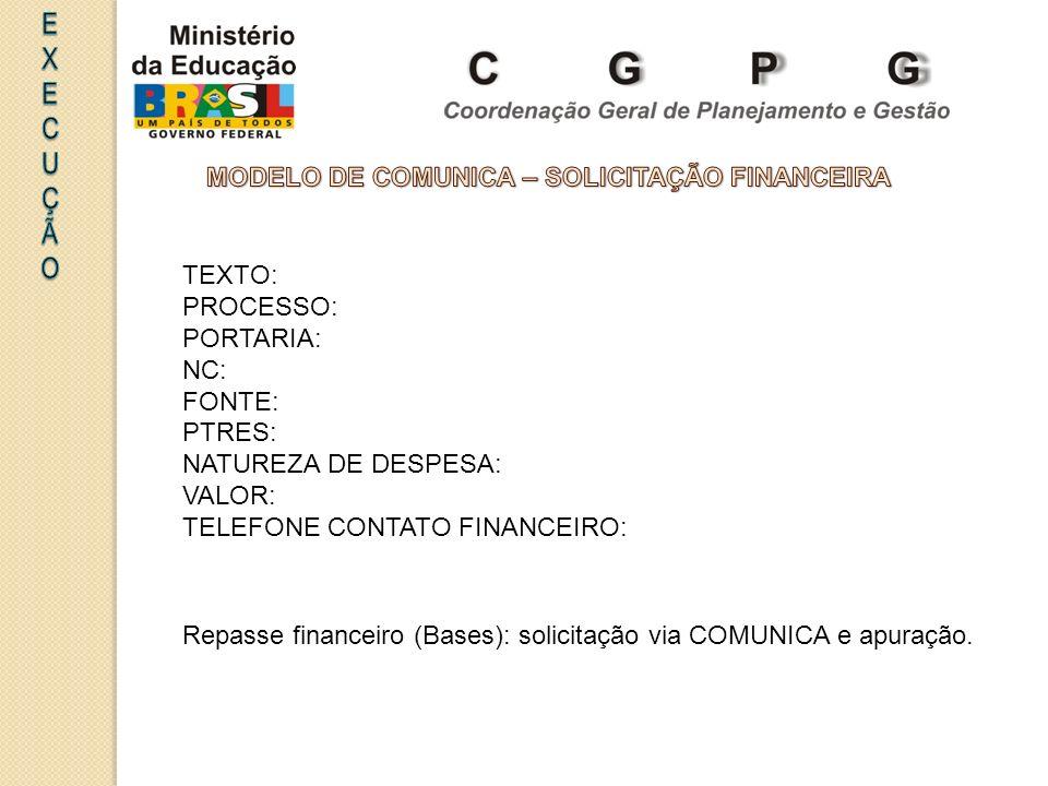 TEXTO: PROCESSO: PORTARIA: NC: FONTE: PTRES: NATUREZA DE DESPESA: VALOR: TELEFONE CONTATO FINANCEIRO: Repasse financeiro (Bases): solicitação via COMUNICA e apuração.