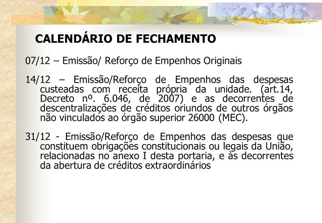 CALENDÁRIO DE FECHAMENTO 07/12 – Emissão/ Reforço de Empenhos Originais 14/12 – Emissão/Reforço de Empenhos das despesas custeadas com receita própria