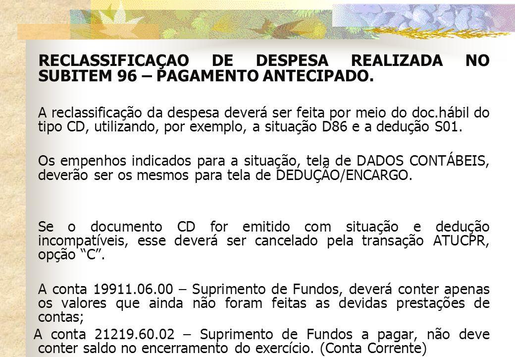 RECLASSIFICAÇAO DE DESPESA REALIZADA NO SUBITEM 96 – PAGAMENTO ANTECIPADO. A reclassificação da despesa deverá ser feita por meio do doc.hábil do tipo