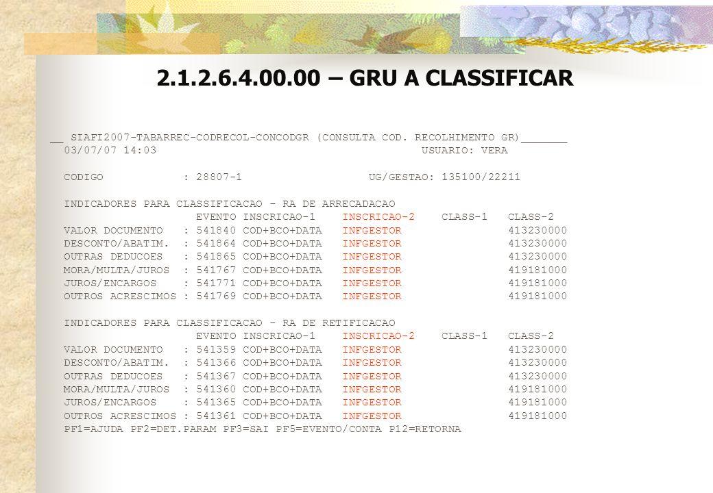 2.1.2.6.4.00.00 – GRU A CLASSIFICAR __ SIAFI2007-TABARREC-CODRECOL-CONCODGR (CONSULTA COD. RECOLHIMENTO GR)_______ 03/07/07 14:03 USUARIO: VERA CODIGO