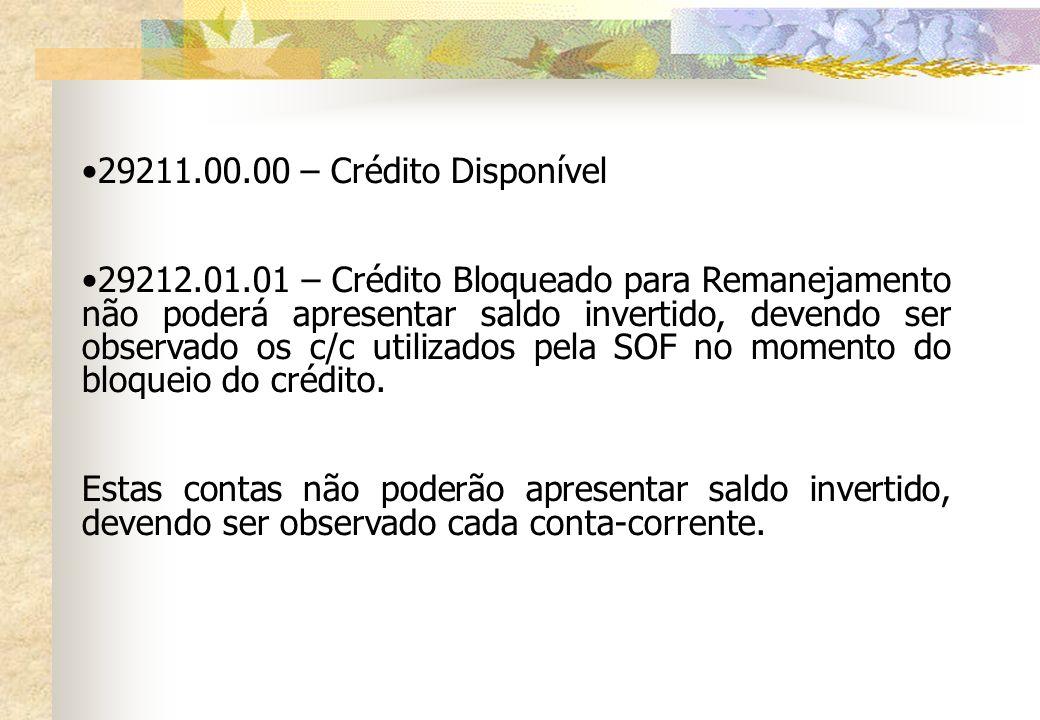 29211.00.00 – Crédito Disponível 29212.01.01 – Crédito Bloqueado para Remanejamento não poderá apresentar saldo invertido, devendo ser observado os c/