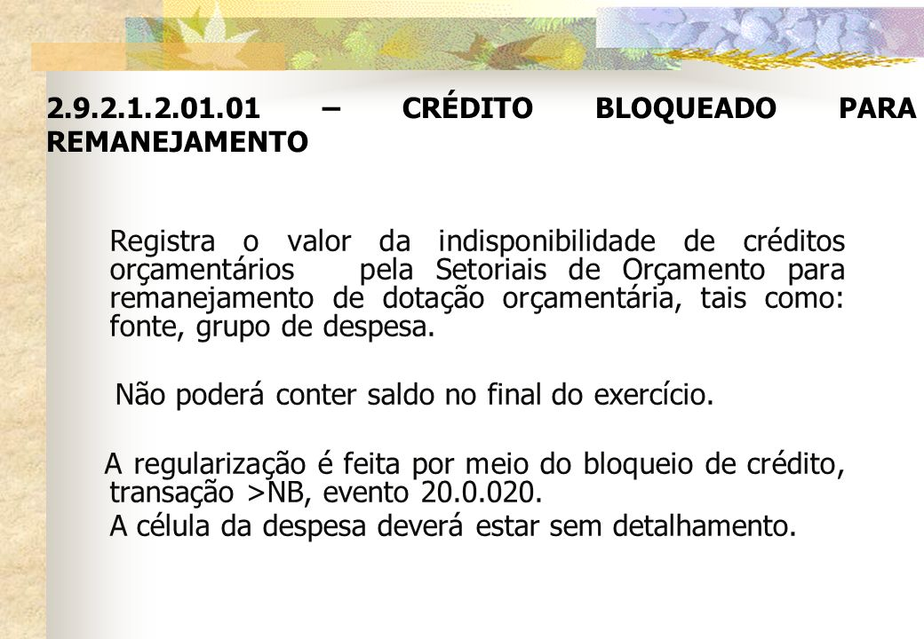 2.9.2.1.2.01.01 – CRÉDITO BLOQUEADO PARA REMANEJAMENTO Registra o valor da indisponibilidade de créditos orçamentários pela Setoriais de Orçamento par