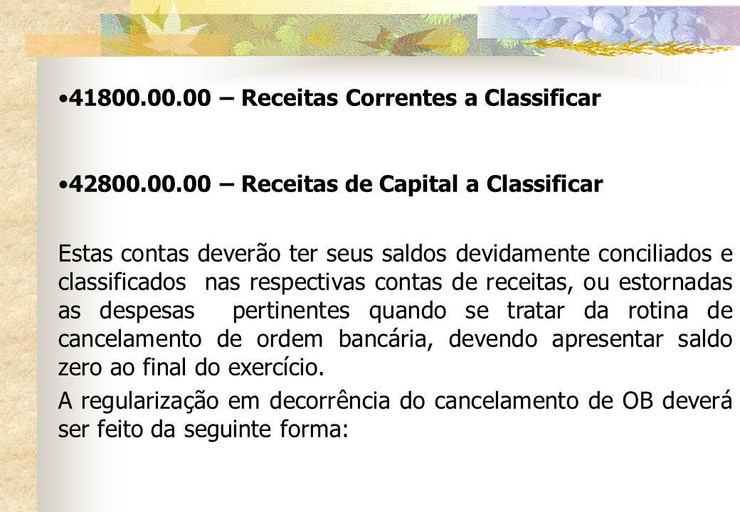 41800.00.00 – Receitas Correntes a Classificar 42800.00.00 – Receitas de Capital a Classificar Estas contas deverão ter seus saldos devidamente concil