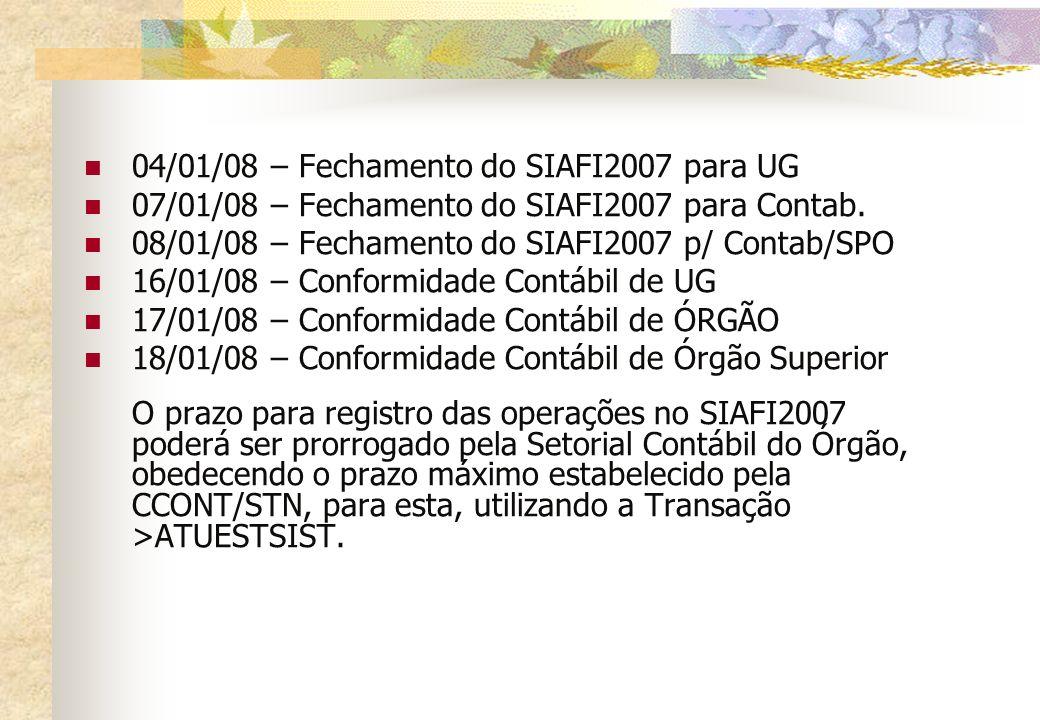 04/01/08 – Fechamento do SIAFI2007 para UG 07/01/08 – Fechamento do SIAFI2007 para Contab. 08/01/08 – Fechamento do SIAFI2007 p/ Contab/SPO 16/01/08 –