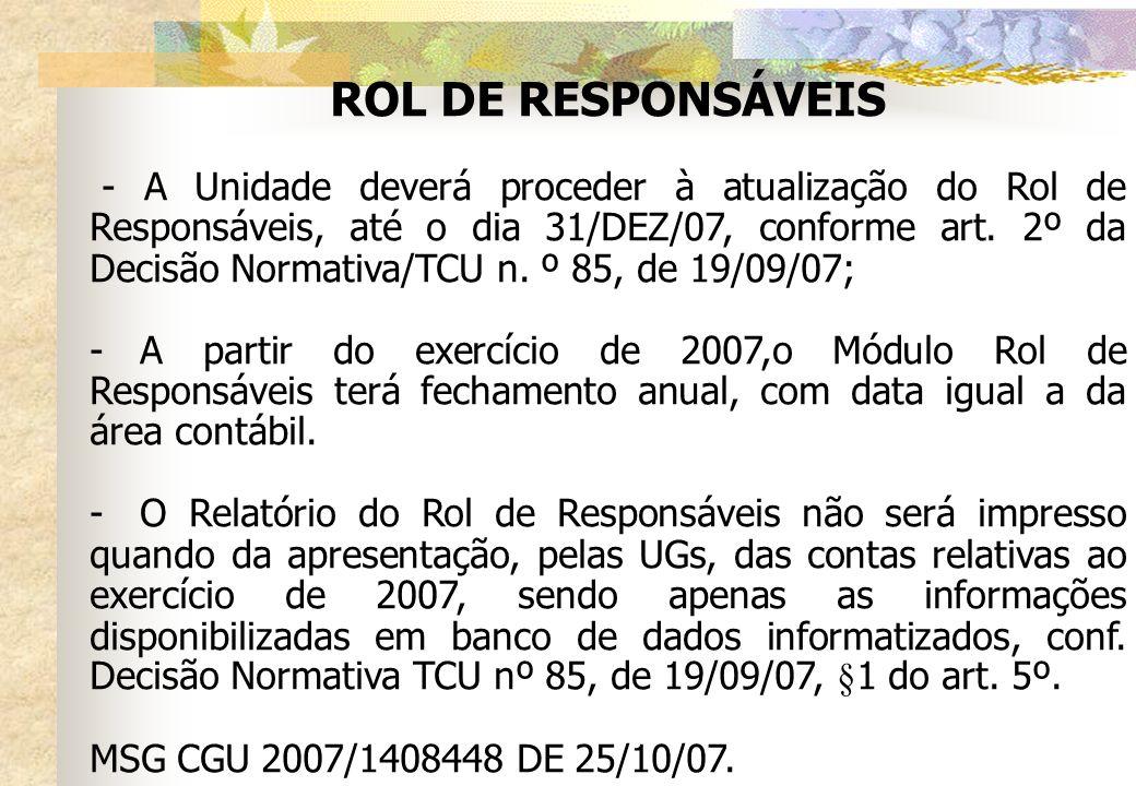 ROL DE RESPONSÁVEIS - A Unidade deverá proceder à atualização do Rol de Responsáveis, até o dia 31/DEZ/07, conforme art. 2º da Decisão Normativa/TCU n