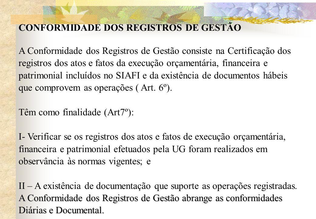 CONFORMIDADE DOS REGISTROS DE GESTÃO A Conformidade dos Registros de Gestão consiste na Certificação dos registros dos atos e fatos da execução orçame