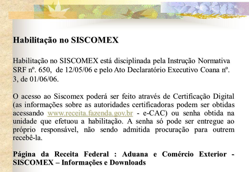 Habilitação no SISCOMEX Habilitação no SISCOMEX está disciplinada pela Instrução Normativa SRF nº. 650, de 12/05/06 e pelo Ato Declaratório Executivo