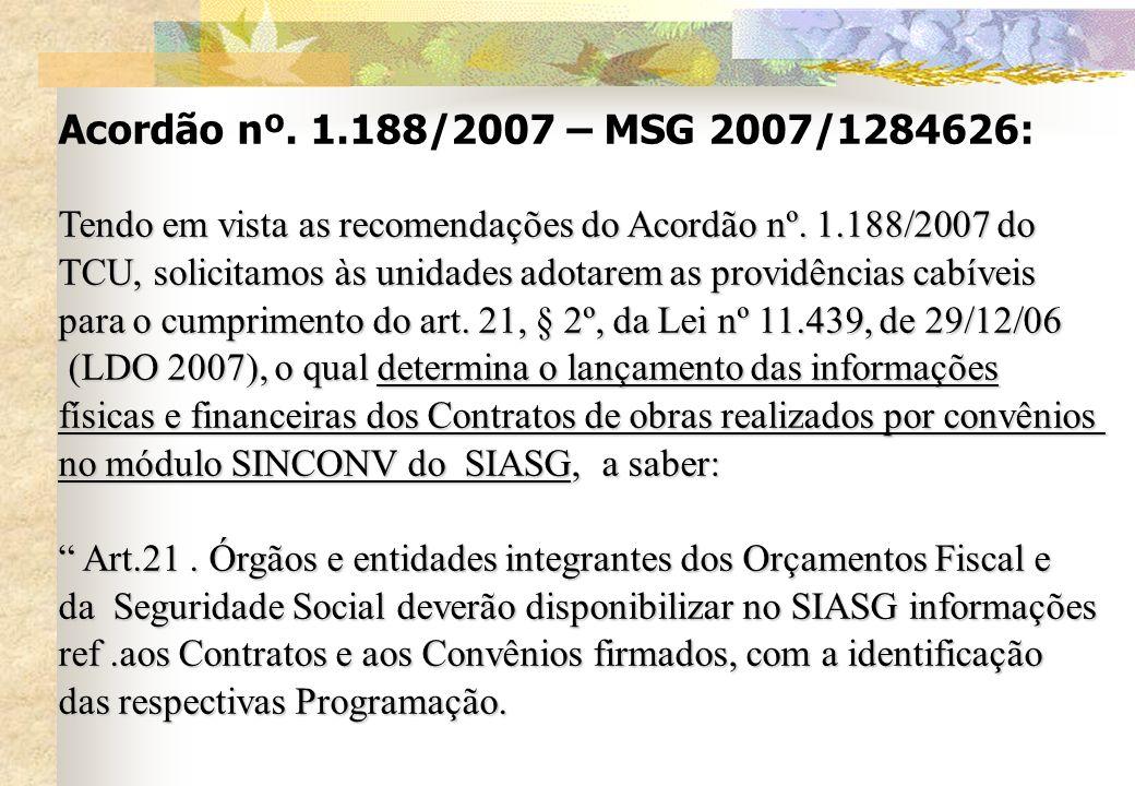 Acordão nº. 1.188/2007 – MSG 2007/1284626: Tendo em vista as recomendações do Acordão nº. 1.188/2007 do TCU, solicitamos às unidades adotarem as provi