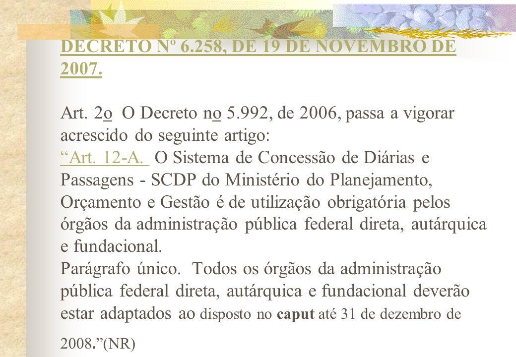 DECRETO Nº 6.258, DE 19 DE NOVEMBRO DE 2007. DECRETO Nº 6.258, DE 19 DE NOVEMBRO DE 2007. Art. 2o O Decreto no 5.992, de 2006, passa a vigorar acresci
