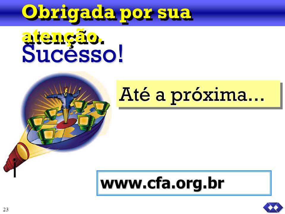 23 Até a próxima... Obrigada por sua atenção. Sucesso! www.cfa.org.br