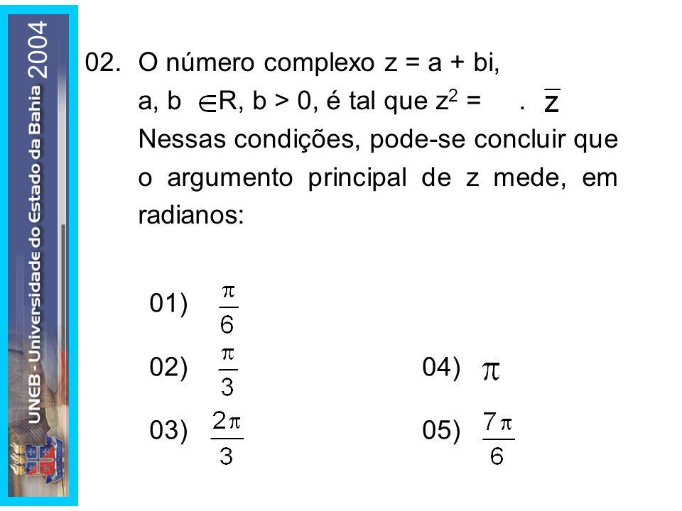 02.O número complexo z = a + bi, a, b R, b > 0, é tal que z 2 =. Nessas condições, pode-se concluir que o argumento principal de z mede, em radianos:
