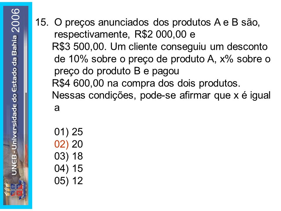 15.O preços anunciados dos produtos A e B são, respectivamente, R$2 000,00 e R$3 500,00.