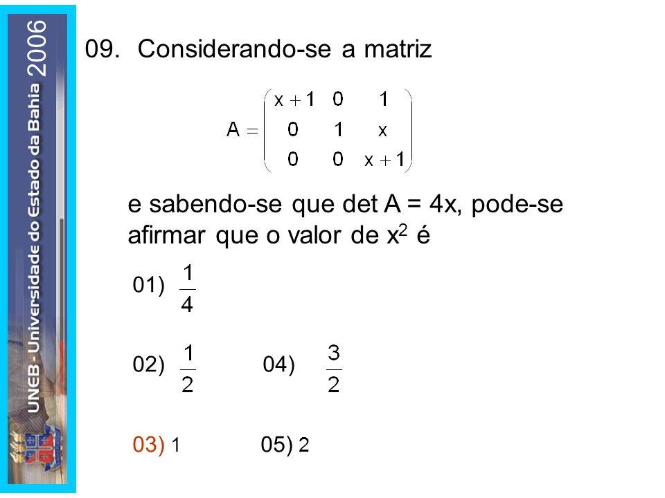 01) 02) 04) 03) 1 05) 2 09.Considerando-se a matriz e sabendo-se que det A = 4x, pode-se afirmar que o valor de x 2 é