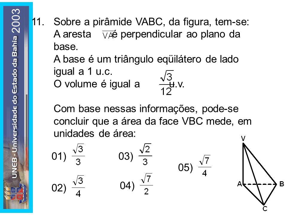 2003 11.Sobre a pirâmide VABC, da figura, tem-se: A aresta é perpendicular ao plano da base. A base é um triângulo eqüilátero de lado igual a 1 u.c. O