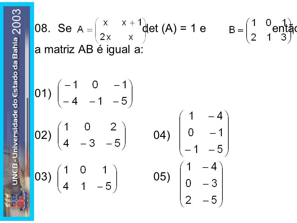 2003 08.Se det (A) = 1 e então a matriz AB é igual a: 01) 02)04) 03)05)