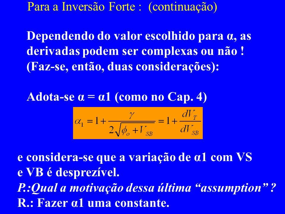 Para a Inversão Forte : (continuação) Dependendo do valor escolhido para α, as derivadas podem ser complexas ou não ! (Faz-se, então, duas consideraçõ