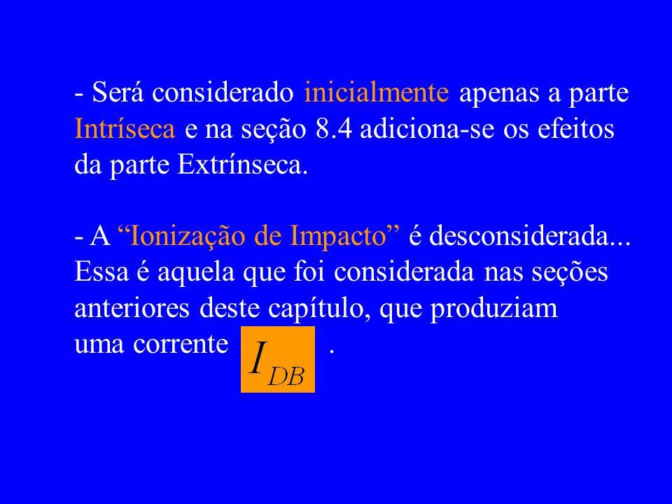 - Será considerado inicialmente apenas a parte Intríseca e na seção 8.4 adiciona-se os efeitos da parte Extrínseca. - A Ionização de Impacto é descons