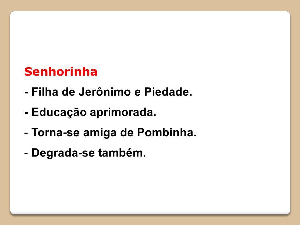 Senhorinha - Filha de Jerônimo e Piedade.- Educação aprimorada.