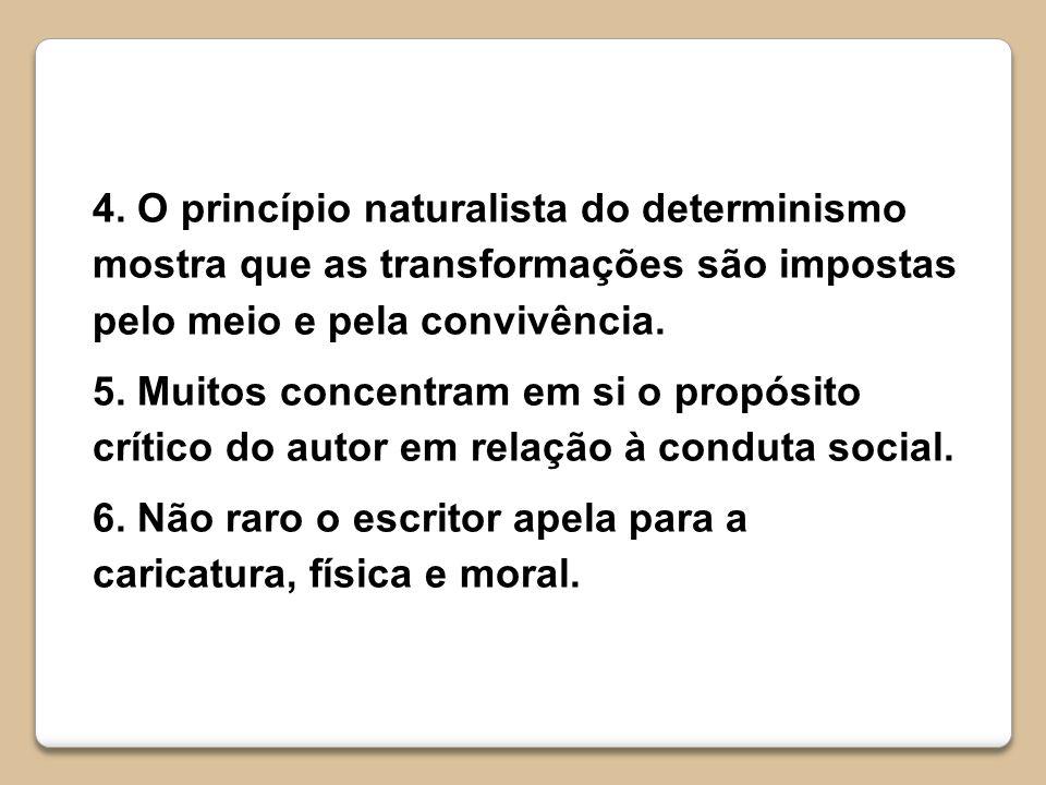 4. O princípio naturalista do determinismo mostra que as transformações são impostas pelo meio e pela convivência. 5. Muitos concentram em si o propós